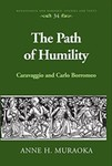 The Path of Humility: Caravaggio and Carlo Borromeo by Anne Muraoka