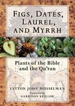 Figs, Dates, Laurel, and Myrrh: Plants of the Bible and the Quran by Lytton John Musselman