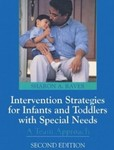Intervention Strategies for Infants and Toddlers with Special Needs: A Team Approach by Sharon A. Raver
