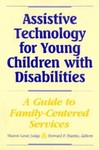Assistive Technology for Young Children with Disabilities: A Guide for Providing Family-Centered Services by Sharon Lesar Judge (Editor) and Howard P. Parette (Editor)