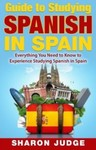 Guide to Studying Spanish in Spain: Everything You Need to Know to Experience Studying Spanish in Spain