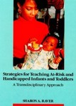Strategies for Teaching At-Risk and Handicapped Infants and Toddlers: A Transdisciplinary Approach by Sharon A. Raver