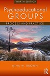 Psychoeducational Groups: Process and Practice (Fourth Edition) by Nina W. Brown