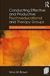 Conducting Effective and Productive Psychoeducational and Therapy Groups: A Guide for Beginning Group Leaders by Nina W. Brown