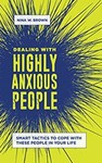 Dealing with Highly Anxious People: Smart Tactics to Cope with These People in Your Life by Nina W. Brown