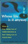 Whose Life is it Anyway? When to Stop Taking Care of Their Feelings & Start Taking Care of Your Own
