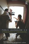 Public Journalism 2.0: The Promise and Reality of a Citizen-Engaged Press by Jack Rosenberry and Burton St. John III