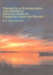 Theoretical Explorations and Empirical Investigations of Communication and Prayer by E. James Baesler