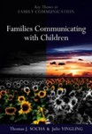 Families Communicating with Children by Thomas Joseph Socha and Julie Yingling