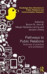 Pathways to Public Relations: Histories of Practice and Profession by Burton St. John III (Editor), Margot Opdycke Lamme (Editor), and Jacquie L'Etang (Editor)