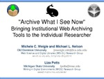"""Archive What I See Now"" Bringing Institutional Web Archiving Tools to the Individual Researcher by Michele C. Weigle, Michael L. Nelson, and Liza Potts"