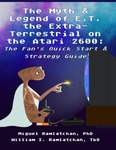 The Myth & Legend of E.T. the Extra-Terrestrial on the Atari 2600: The Fan's Quick Start and Strategy Guide