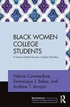 Black Women College Students: A Guide to Student Success in Higher Education by Felicia Commodore, Dominique J. Baker, and Andrew T. Arroyo