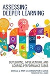 Assessing Deeper Learning: Developing, Implementing, and Scoring Performance Tasks by Douglas G. Wren and Christopher R. Gareis