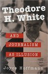 Theodore H. White and Journalism as Illusion by Joyce Hoffmann