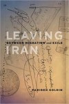 Leaving Iran: Between Migration and Exile by Farideh Goldin