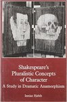 Shakespeare's Pluralistic Concepts of Character: A Study in Dramatic Anamorphism by Imtiaz Habib