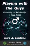 Playing with the Guys: Masculinity and Relationships in Video Games