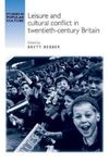 Leisure and Cultural Conflict in Twentieth-Century Britain