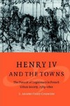 Henry IV and the Towns: The Pursuit of Legitimacy in French Urban Society, 1589-1610