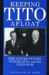 Keeping Tito Afloat: The United States, Yugoslavia, and the Cold War, 1945-1960 by Lorraine M. Lees