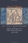 At the Crossroads: Indians and Empires on a Mid-Atlantic Frontier, 1700-1763 by Jane T. Merritt