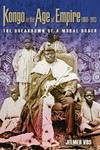 Kongo in the Age of Empire, 1860-1913 The Breakdown of a Moral Order
