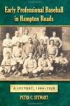Early Professional Baseball in Hampton Roads: A History, 1884-1928
