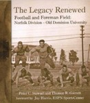 The Legacy Renewed Football and Foreman Field : Norfolk Division--Old Dominion University