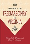 The History of Freemasonry in Virginia by Richard A. Rutyna and Peter C. Stewart