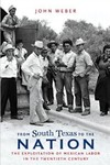 From South Texas to the Nation: The Exploitation of Mexican Labor in the Twentieth Century by John Weber