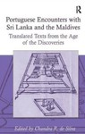 Portuguese Encounters with Sri Lanka and the Maldives: Translated Texts from the Age of Discoveries by Chandra R. De Silva (Editor)