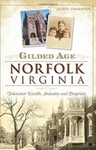 Gilded Age, Norfolk, Virginia: Tidewater Wealth, Industry and Propriety by Jaclyn Spainhour