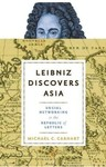 Leibniz Discovers Asia: Social Networking in the Republic of Letters by Michael C. Carhart