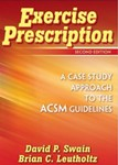 Exercise Prescription: A Case Study Approach to the ACSM Guidelines by David P. Swain and Brian C. Leutholtz