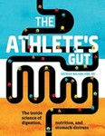 The Athlete's Gut: The Inside Science of Digestion, Nutrition, and Stomach Distress by Patrick Wilson