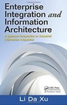 Enterprise Integration and Information Architecture: A Systems Perspective on Industrial Information Integration by Li Da Xu