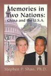 Memories in Two Nations: China and the U.S.A. by Stephen P. Shao