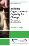 Building Organizational Capacity for Change: The Strategic Leader's New Mandate by William Q. Judge