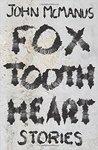 Fox Tooth Heart: Stories by John McManus