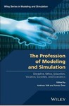 The Profession of Modeling and Simulation: Discipline, Ethics, Education, Vocation, Societies, and Economics by Andreas Tolk and Tuncer Ören