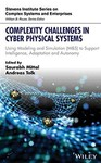 Complexity Challenges in Cyber Physical Systems: Using Modeling and Simulation (M&S) to Support Intelligence, Adaptation and Autonomy by Saurabh Mittal (Editor) and Andreas Tolk (Editor)