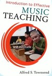 Introduction to Effective Music Teaching: Artistry and Attitude by Alfred S. Townsend