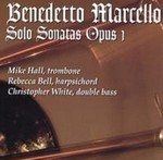 Benedetto Marcello Solo Sonatas Opus 1 by Mike Hall (Performer), Rebecca Bell (Performer), and Christopher White (Performer)
