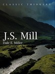 J.S. Mill: Moral, Social and Political Thought by Dale E. Miller (Editor)