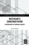Nietzsche's Constructivism: A Metaphysics of Material Objects by Justin Remhof