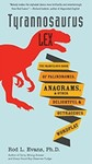 Tyrannosaurus Lex: The Marvelous Book of Palindromes, Anagrams, and Other Delightful and Outrageous Wordplay by Rod Evans
