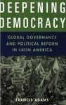 Deepening Democracy: Global Governance and Political Reform in Latin America by Francis Adams