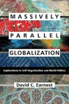 Massively Parallel Globalization: Explorations in Self-Organization and World Politics by David C. Earnest