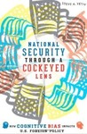 National Security Through a Cockeyed Lens: How Cognitive Bias Impacts U.S. Foreign Policy by Steve A. Yetiv